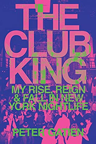 The Club King Peter Gatien Rise Reign Fall new york nightlife
