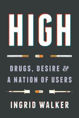 high drugs desire nation of users ingrid walker book review knygos apzvalga